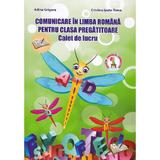 Comunicare in limba romana - Clasa pregatitoare - Caiet de lucru - Adina Grigore, editura Ars Libri