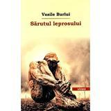 Sarutul leprosului - Vasile Burlui, editura Vinea