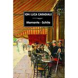 Momente. schite - Ion Luca Caragiale, editura Tana
