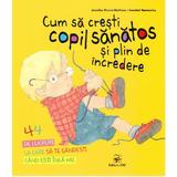 Cum sa cresti copil sanatos si plin de incredere - Jennifer Moore-Mallinos, Annabel Spenceley, editura Arc