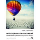 Improvizatia creatoare prin literatura - Vasile Constantin, editura Sper