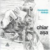 Chiar asa - Constatin Abaluta, editura Charmides