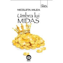 Umbra lui Midas - Nicoleta Milea, editura Neuma