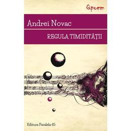Regula timiditatii - Andrei Novac, editura Paralela 45