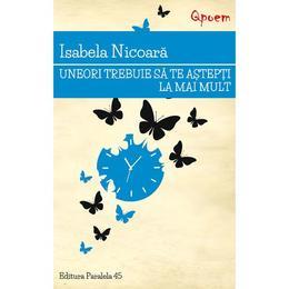 Uneori trebuie sa te astepti la mai mult - Isabela Nicoara, editura Paralela 45