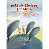 Poti sa fluieri, Johanna - Ulf Stark, Anna Hoglund, editura Cartea Copiilor
