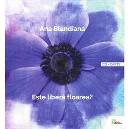 Este libera floarea? + CD - Ana Blandiana, editura Casa Radio