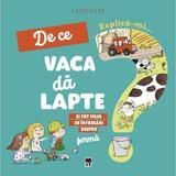 Explica-mi... de ce vaca da lapte - Larousse, editura Rao