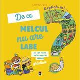 Explica-mi... de ce melcul nu are labe - Larousse, editura Rao