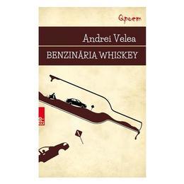 Benzinaria Whiskey - Andrei Velea, editura Paralela 45