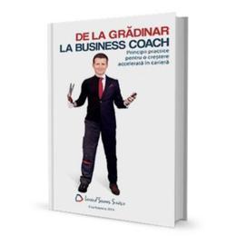 De la gradinar la Business Coach - Lorand Soares Szasz, editura Lorand Soares Szasz - Cluj-napoca