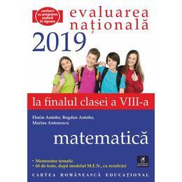 Evaluarea nationala 2019. Matematica - Clasa 8 - Florin Antohe, Bogdan Antohe, editura Cartea Romaneasca