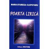 Poarta Lirica - Maria Sturdza - Clopotaru, editura Destine