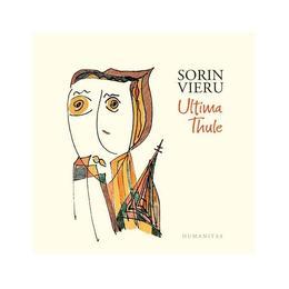 Ultima Thule - Sorin Vieru, editura Humanitas