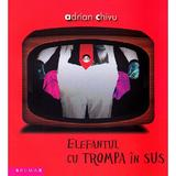 Elefantul cu trompa in sus - Adrian Chivu, editura Brumar