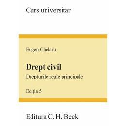 Drept civil. Drepturile reale principale Ed.5 - Eugen Chelaru, editura C.h. Beck
