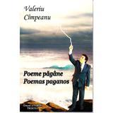 Poeme pagane. Poemas paganos - Valeriu Cimpeanu, editura Grupul De Edituri Tribuna