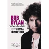 Bob Dylan. Suflare in vant. 100 de poeme traduse de Mircea Cartarescu, editura Humanitas