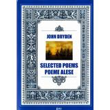 Selected poems. Poeme alese - John Dryden, editura Limes