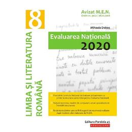 Evaluarea Nationala 2020. Limba si literatura romana - Clasa 8 - Mihaela Dobos, editura Paralela 45