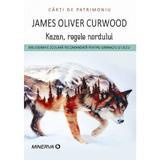 Kazan, regele nordului - James O. Curwood, editura Minerva