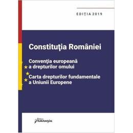 Constitutia Romaniei, Conventia europeana a drepturilor omului, Carta drepturilor fundamentale a Uniunii Europene , editura Hamangiu