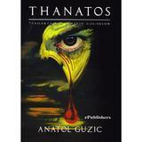 Thanatos. Teroarea din sptele culiselor - Anatol Guzic, editura Epublishers