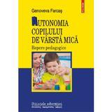 Autonomia copilului de varsta mica - Genoveva Farcas, editura Polirom