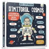 Micii exploratori: Uimitorul Cosmos - Ruth Martin, Allan Sanders, editura Gama