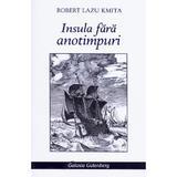 Insula fara anotimpuri - Robert Lazu Kmita, editura Galaxia Gutenberg