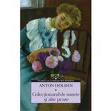 Colectionarul de sunete si alte proze - Anton Holban, editura Corint