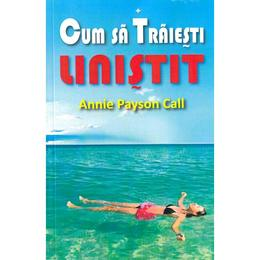 Cum sa traiesti linistit - Annie Payson Call, editura Aldo Press