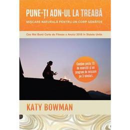 Pune-ti ADN-ul la treaba - Katy Bowman, editura Lifestyle