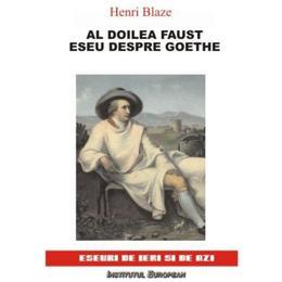 Al doilea Faust. Eseu despre Goethe - Henri Blaze, editura Institutul European