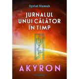 Jurnalul unui calator in timp. Vol.1: Akyron - Syriat Namah, editura Daksha