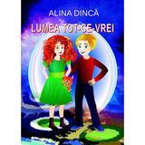 Lumea tot-ce-vrei - Alina Dinca, editura Coresi