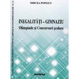 Inegalitati - gimnaziu: olimpiade si concursuri scolare - Mircea Popescu, editura Sitech