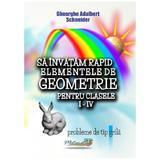 Sa invatam rapid elementele de geometrie - Clasele 1-4 - Gheorghe Adalbert Schneider, editura Hyperion