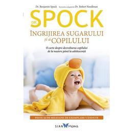 Dr. Spock. Ingrijirea sugarului si a copilului - Benjamin Spock, Robert Needlman, editura All