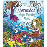 Carte de pictat cu sirene Magic painting Mermaids Usborne