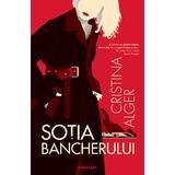 Soția bancherului autor Cristina Alger editura Nemira