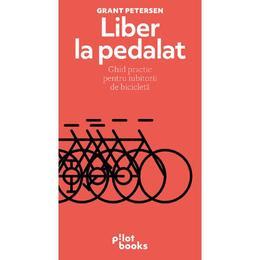 Liber la pedalat - Grant Petersen, editura Pilotbooks