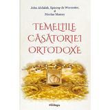 Temeliile casatoriei ortodoxe - John Abdalah Episcop de Worcester, Nicolas Mamey, editura Doxologia