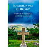 Intalnirea mea cu Hristos - Interviuri cu occidentali convertiti la Ortodoxie, editura Doxologia