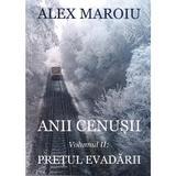 Anii cenusii. Vol.2: Pretul evadarii - Alex Maroiu, editura Epublishers
