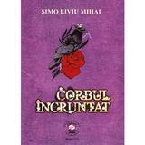 Corbul incruntat - Simo Liviu Mihai, editura Clara Toma