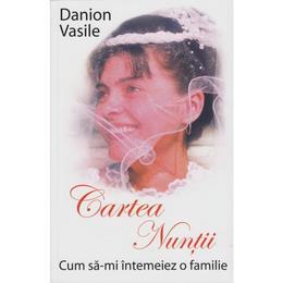 Cartea nuntii - Cum sa-mi intemeiez o familie - Danion Vasile, editura Artmed