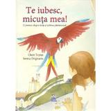 Te iubesc, micuta mea! - Claire Teyras, Serena Originario, editura Didactica Publishing House