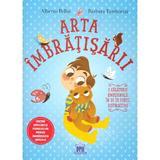 Arta imbratisarii - Alberto Pellai, Barbara Tamborini, editura Didactica Publishing House
