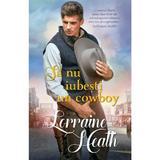 Sa nu iubesti un cowboy - Lorraine Heath, editura Alma